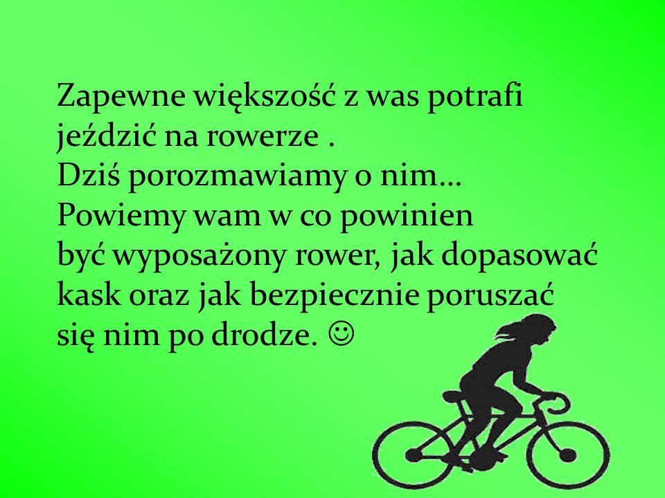 Zapewne większość z was potrafi jeździć na rowerze. Dziś porozmawiamy o nim… Powiemy wam w co powinien być wyposażony rower, jak dopasować kask oraz j