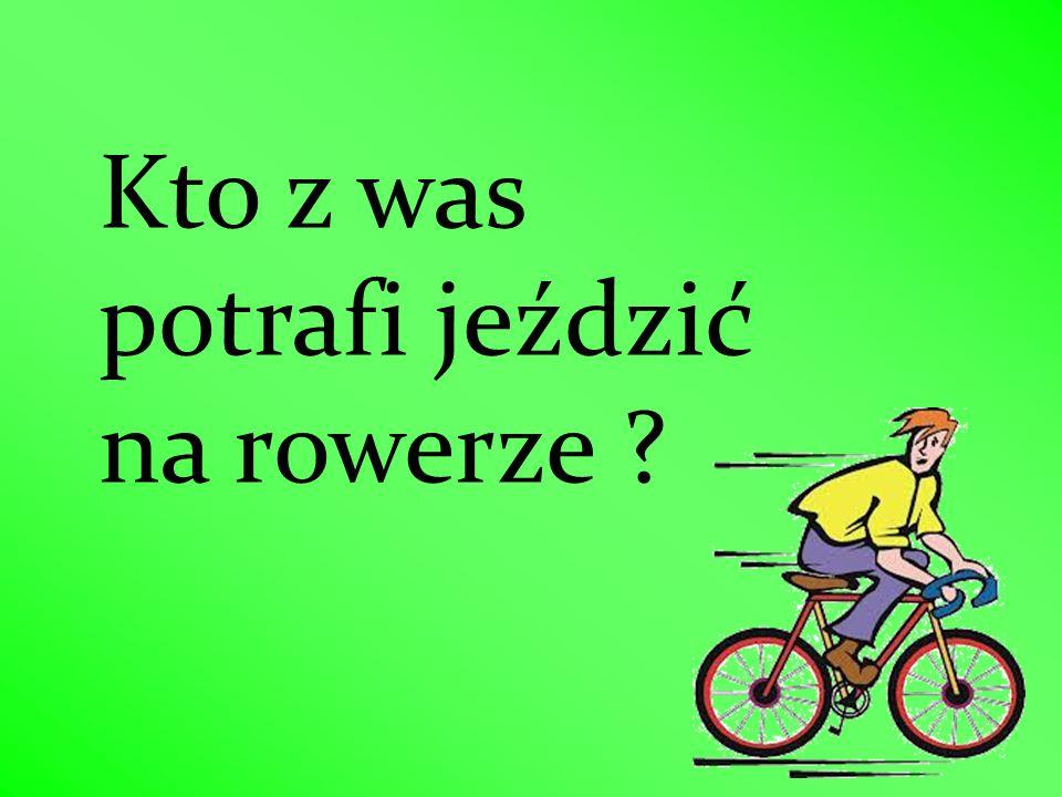 Kto z was potrafi jeździć na rowerze ?