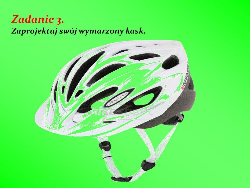 Zadanie 3. Zaprojektuj swój wymarzony kask.