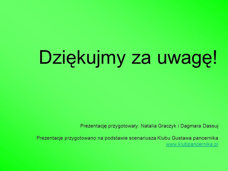 Dziękujmy za uwagę! Prezentację przygotowały: Natalia Graczyk i Dagmara Dassuj Prezentacje przygotowano na podstawie scenariusza Klubu Gustawa pancern