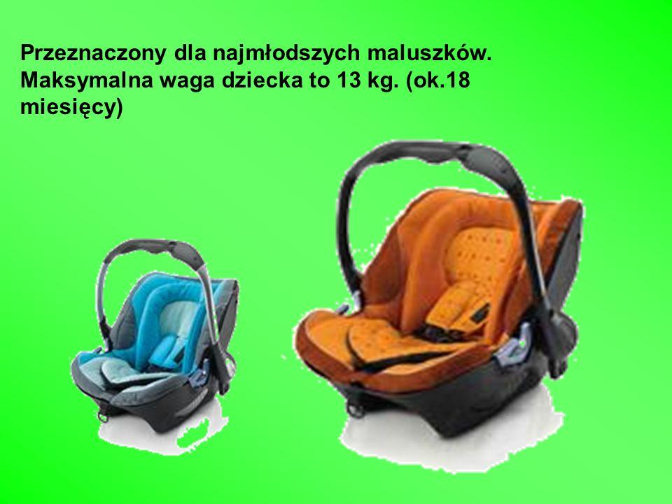 Przeznaczony dla najmłodszych maluszków. Maksymalna waga dziecka to 13 kg. (ok.18 miesięcy)