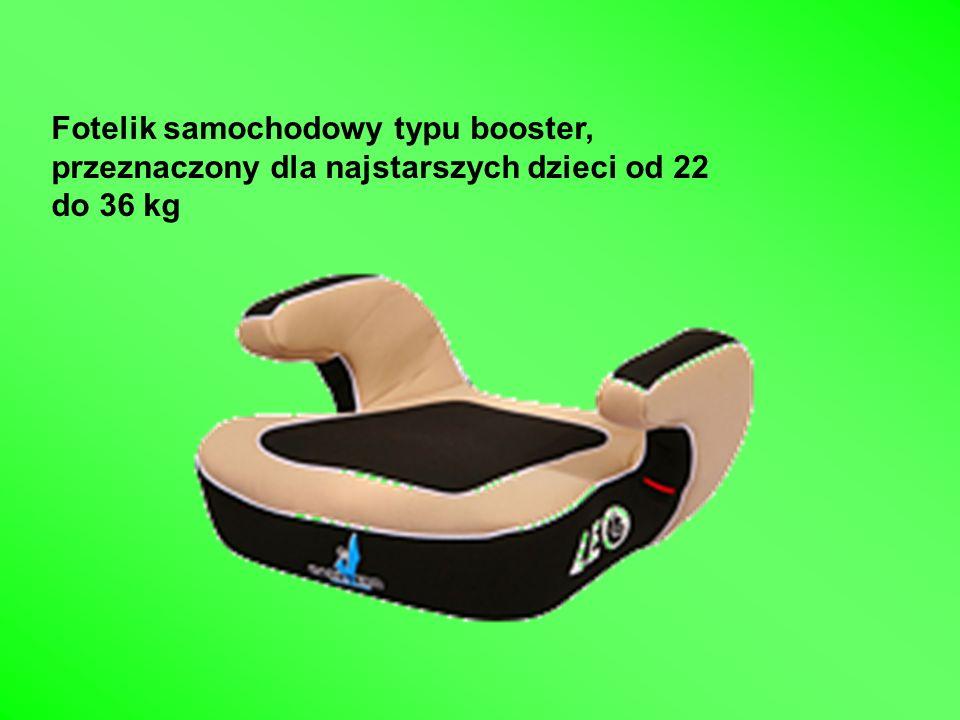 Fotelik samochodowy typu booster, przeznaczony dla najstarszych dzieci od 22 do 36 kg
