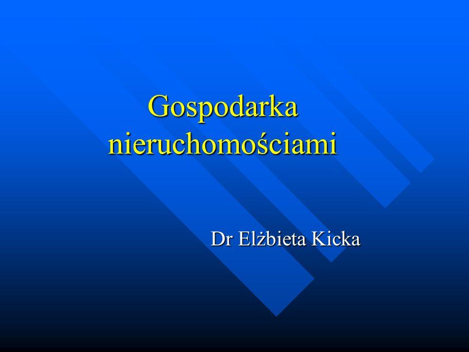 Gospodarka nieruchomościami Dr Elżbieta Kicka