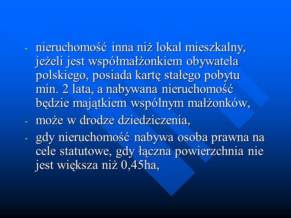 - nieruchomość inna niż lokal mieszkalny, jeżeli jest współmałżonkiem obywatela polskiego, posiada kartę stałego pobytu min. 2 lata, a nabywana nieruc