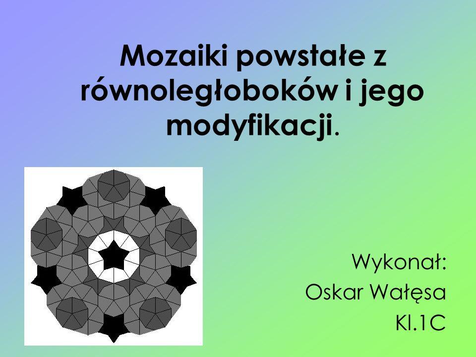Mozaiki powstałe z równoległoboków i jego modyfikacji. Wykonał: Oskar Wałęsa Kl.1C