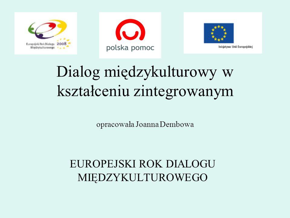Dialog międzykulturowy w kształceniu zintegrowanym opracowała Joanna Dembowa EUROPEJSKI ROK DIALOGU MIĘDZYKULTUROWEGO