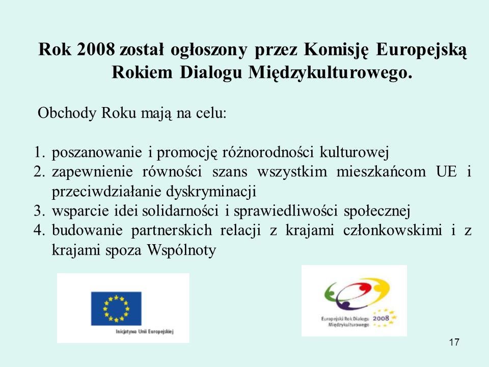 17 Rok 2008 został ogłoszony przez Komisję Europejską Rokiem Dialogu Międzykulturowego. Obchody Roku mają na celu: 1.poszanowanie i promocję różnorodn