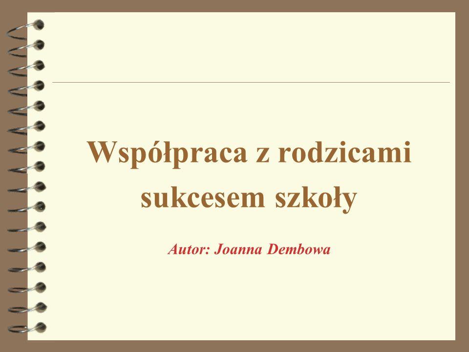 Współpraca z rodzicami sukcesem szkoły Autor: Joanna Dembowa