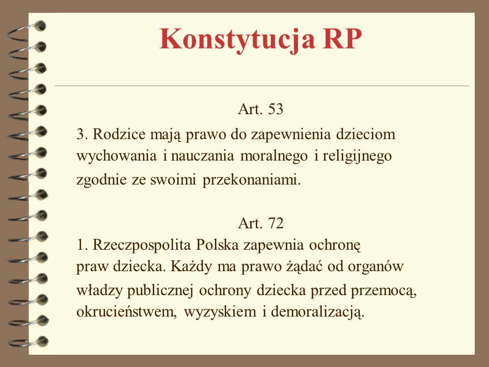 Konstytucja RP Art. 53 3. Rodzice mają prawo do zapewnienia dzieciom wychowania i nauczania moralnego i religijnego zgodnie ze swoimi przekonaniami. A