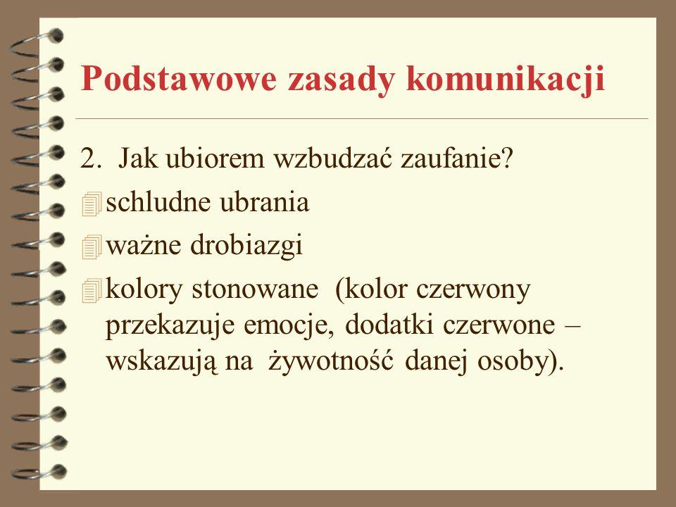 Podstawowe zasady komunikacji 2. Jak ubiorem wzbudzać zaufanie? 4 schludne ubrania 4 ważne drobiazgi 4 kolory stonowane (kolor czerwony przekazuje emo