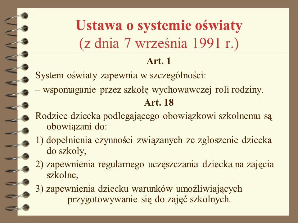 Ustawa o systemie oświaty (z dnia 7 września 1991 r.) Art. 1 System oświaty zapewnia w szczególności: – wspomaganie przez szkołę wychowawczej roli rod