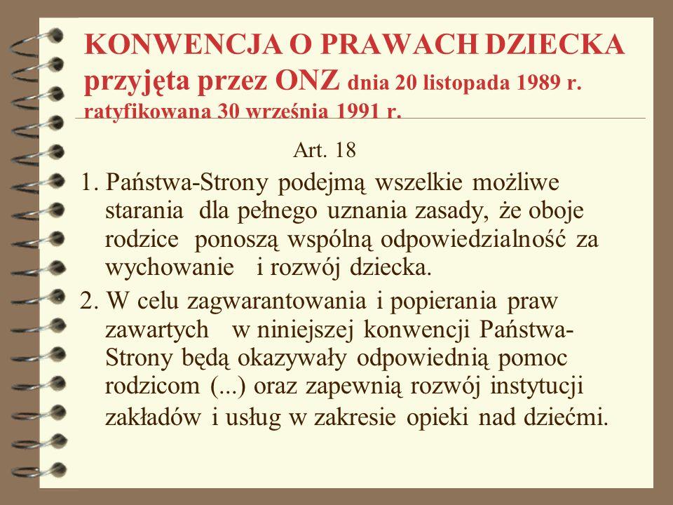 KONWENCJA O PRAWACH DZIECKA przyjęta przez ONZ dnia 20 listopada 1989 r. ratyfikowana 30 września 1991 r. Art. 18 1. Państwa-Strony podejmą wszelkie m