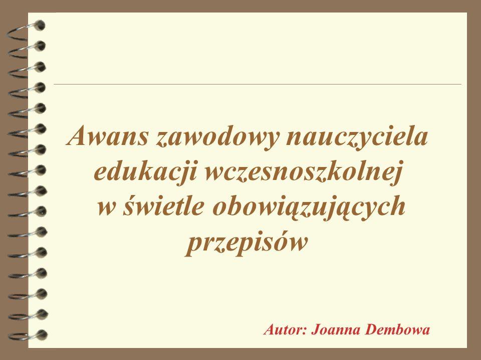 Awans zawodowy nauczyciela edukacji wczesnoszkolnej w świetle obowiązujących przepisów Autor: Joanna Dembowa