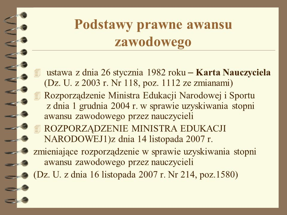 Podstawy prawne awansu zawodowego ustawa z dnia 26 stycznia 1982 roku – Karta Nauczyciela (Dz. U. z 2003 r. Nr 118, poz. 1112 ze zmianami) 4 Rozporząd