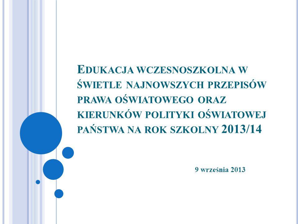 E DUKACJA WCZESNOSZKOLNA W ŚWIETLE NAJNOWSZYCH PRZEPISÓW PRAWA OŚWIATOWEGO ORAZ KIERUNKÓW POLITYKI OŚWIATOWEJ PAŃSTWA NA ROK SZKOLNY 2013/14 9 wrześni