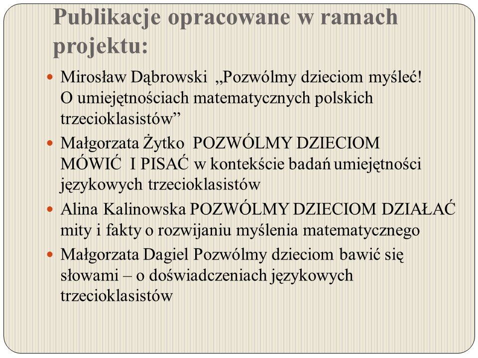 Publikacje opracowane w ramach projektu: Mirosław Dąbrowski Pozwólmy dzieciom myśleć! O umiejętnościach matematycznych polskich trzecioklasistów Małgo