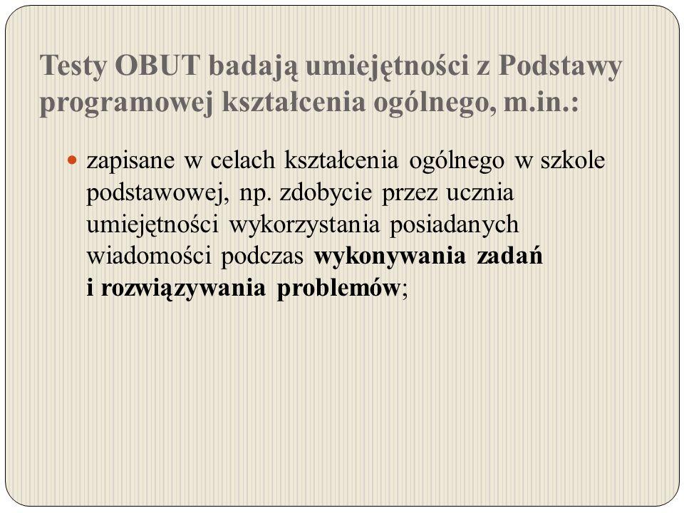 Testy OBUT badają umiejętności z Podstawy programowej kształcenia ogólnego, m.in.: zapisane w celach kształcenia ogólnego w szkole podstawowej, np.