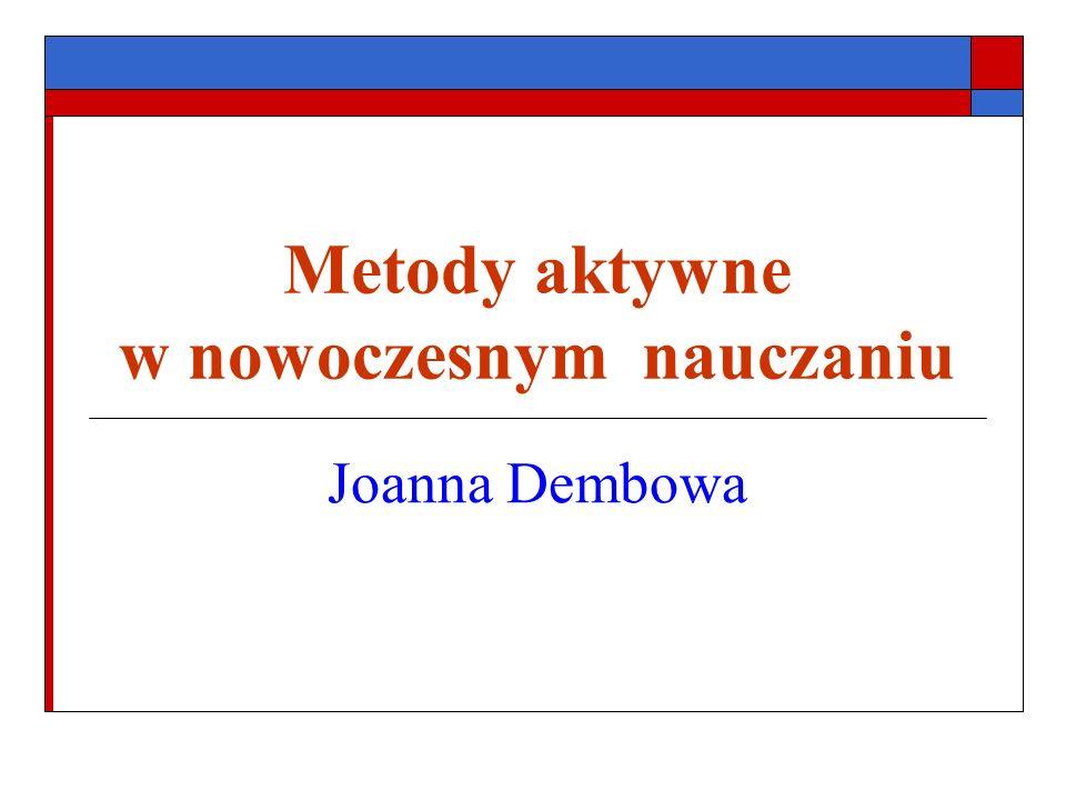 Metody aktywne w nowoczesnym nauczaniu Joanna Dembowa