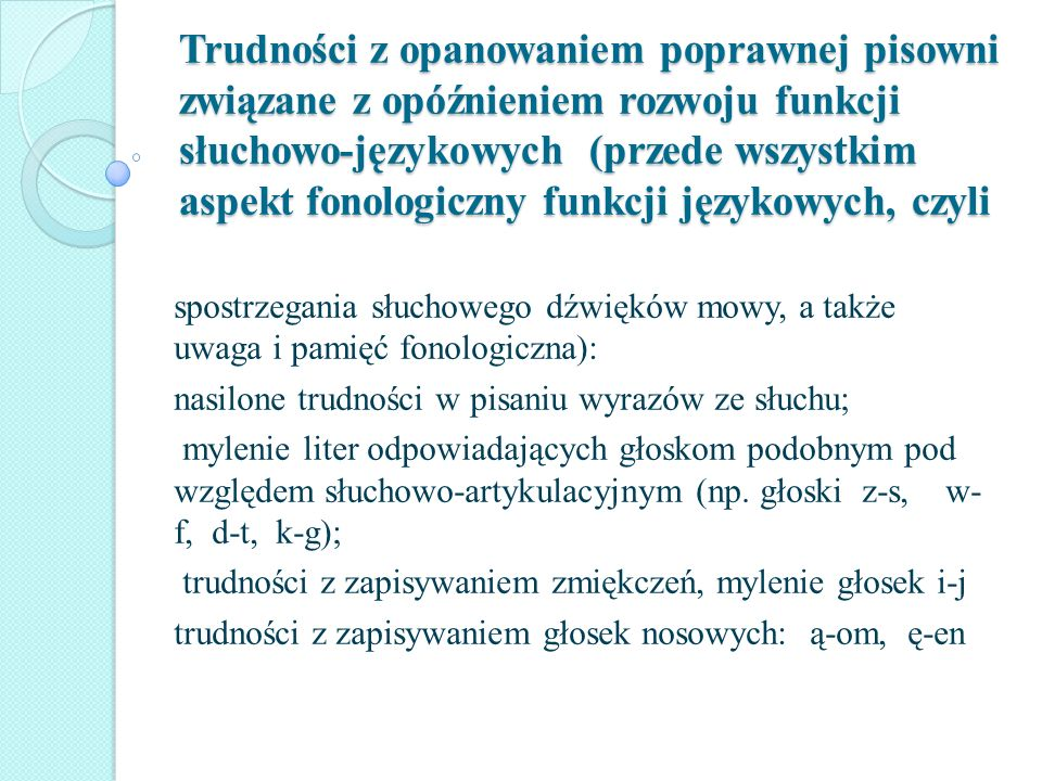 Trudności z opanowaniem poprawnej pisowni związane z opóźnieniem rozwoju funkcji słuchowo-językowych (przede wszystkim aspekt fonologiczny funkcji jęz