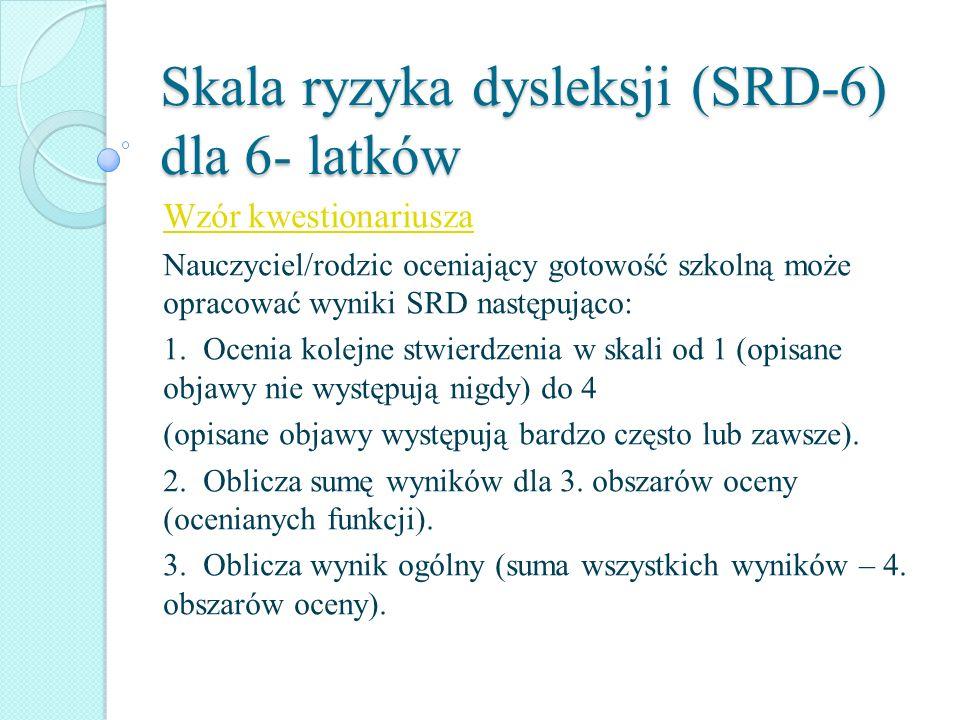 Skala ryzyka dysleksji (SRD-6) dla 6- latków Wzór kwestionariusza Nauczyciel/rodzic oceniający gotowość szkolną może opracować wyniki SRD następująco: