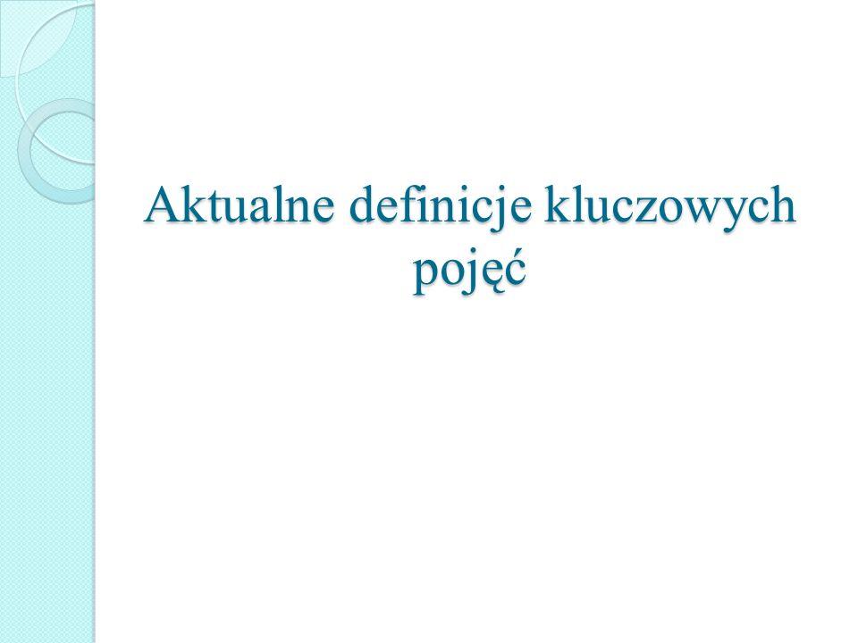 Aktualne definicje kluczowych pojęć