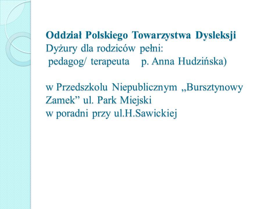 Oddział Polskiego Towarzystwa Dysleksji Dyżury dla rodziców pełni: pedagog/ terapeuta p. Anna Hudzińska) w Przedszkolu Niepublicznym Bursztynowy Zamek