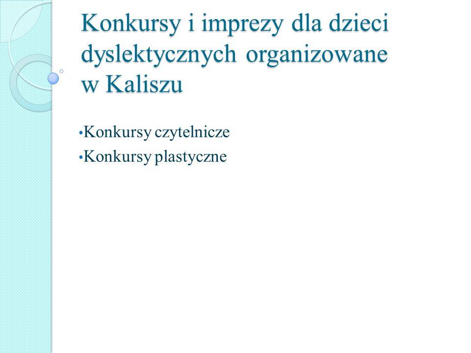Konkursy i imprezy dla dzieci dyslektycznych organizowane w Kaliszu Konkursy czytelnicze Konkursy plastyczne