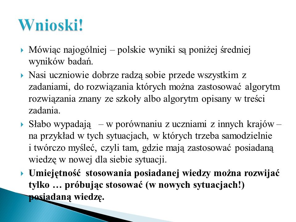 Mówiąc najogólniej – polskie wyniki są poniżej średniej wyników badań. Nasi uczniowie dobrze radzą sobie przede wszystkim z zadaniami, do rozwiązania