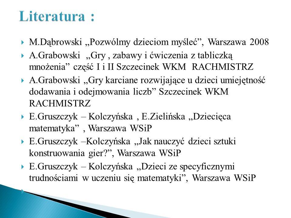 M.Dąbrowski Pozwólmy dzieciom myśleć, Warszawa 2008 A.Grabowski Gry, zabawy i ćwiczenia z tabliczką mnożenia część I i II Szczecinek WKM RACHMISTRZ A.