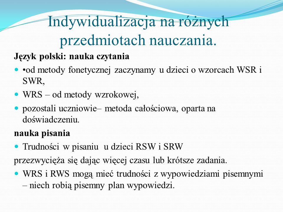 Indywidualizacja na różnych przedmiotach nauczania. Język polski: nauka czytania od metody fonetycznej zaczynamy u dzieci o wzorcach WSR i SWR, WRS –