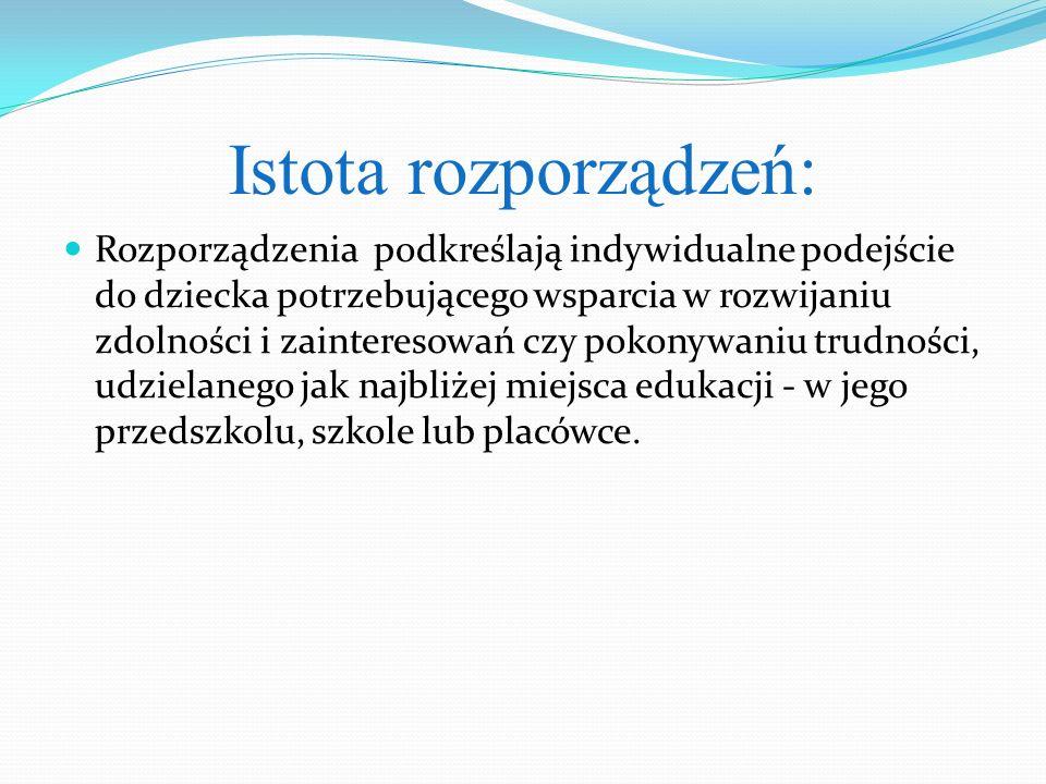 Istota rozporządzeń: Rozporządzenia podkreślają indywidualne podejście do dziecka potrzebującego wsparcia w rozwijaniu zdolności i zainteresowań czy p
