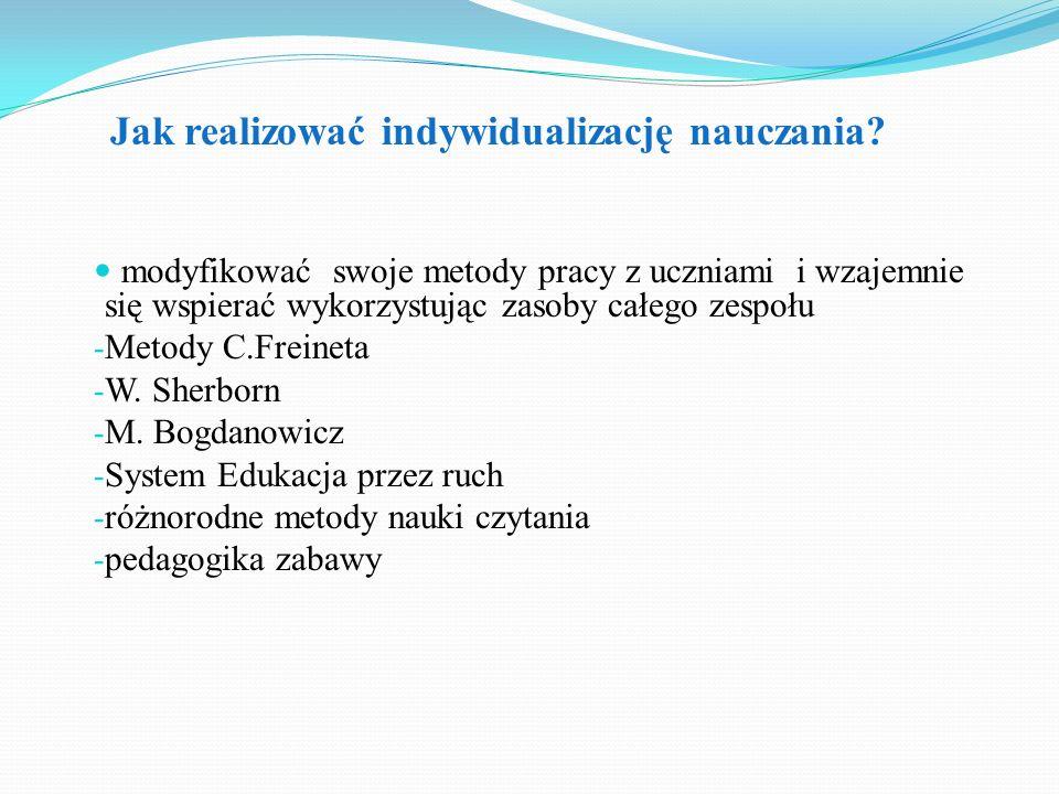 modyfikować swoje metody pracy z uczniami i wzajemnie się wspierać wykorzystując zasoby całego zespołu - Metody C.Freineta - W. Sherborn - M. Bogdanow