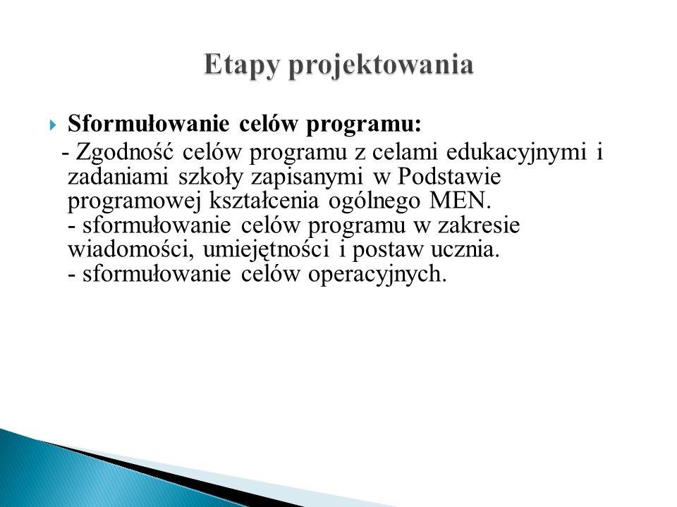 Sformułowanie celów programu: - Zgodność celów programu z celami edukacyjnymi i zadaniami szkoły zapisanymi w Podstawie programowej kształcenia ogólne
