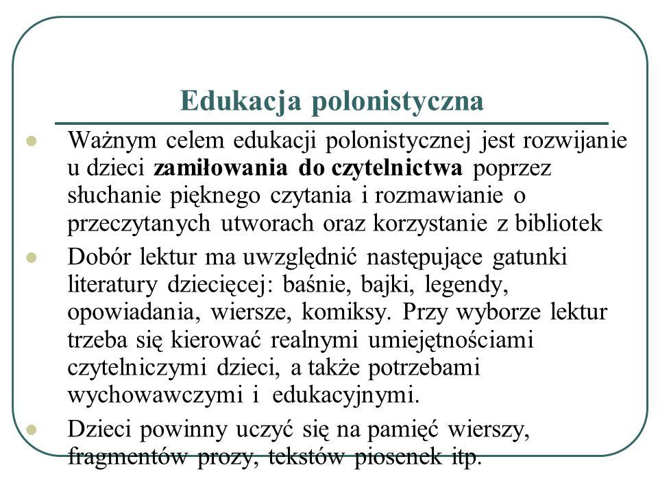 Edukacja polonistyczna Ważnym celem edukacji polonistycznej jest rozwijanie u dzieci zamiłowania do czytelnictwa poprzez słuchanie pięknego czytania i