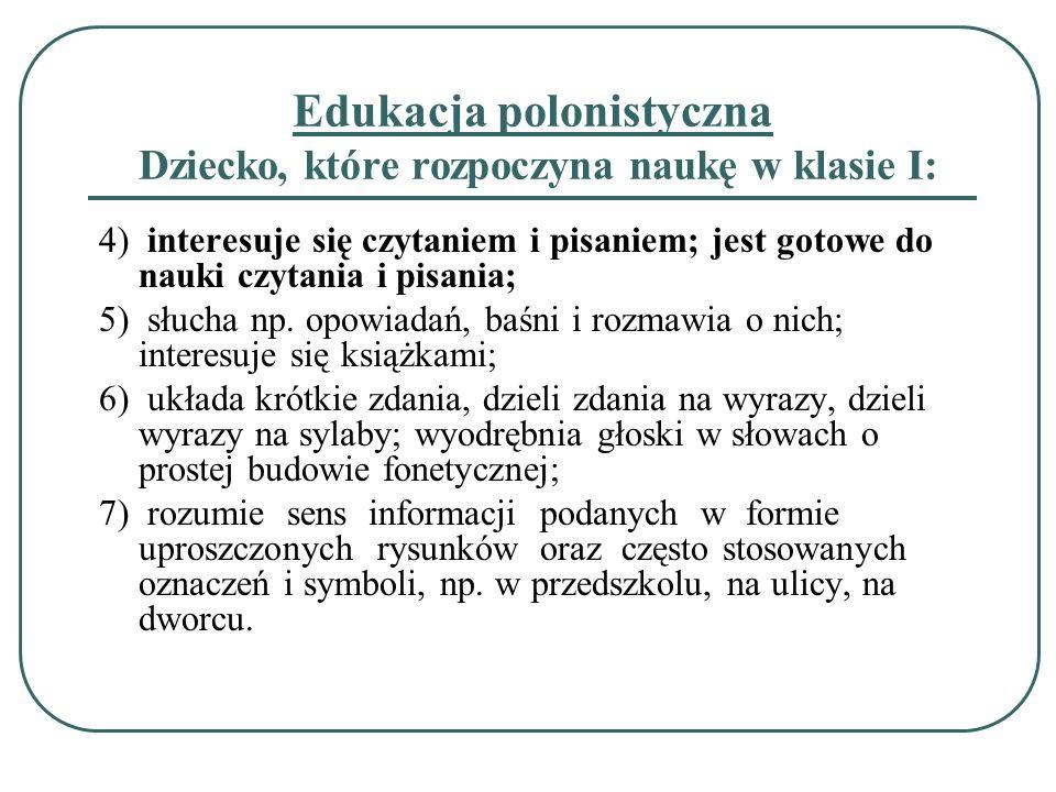 Edukacja polonistyczna Dziecko, które rozpoczyna naukę w klasie I: 4) interesuje się czytaniem i pisaniem; jest gotowe do nauki czytania i pisania; 5)
