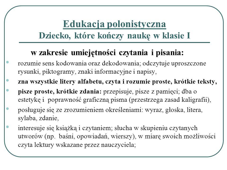 Edukacja polonistyczna Dziecko, które kończy naukę w klasie I w zakresie umiejętności czytania i pisania: rozumie sens kodowania oraz dekodowania; odc