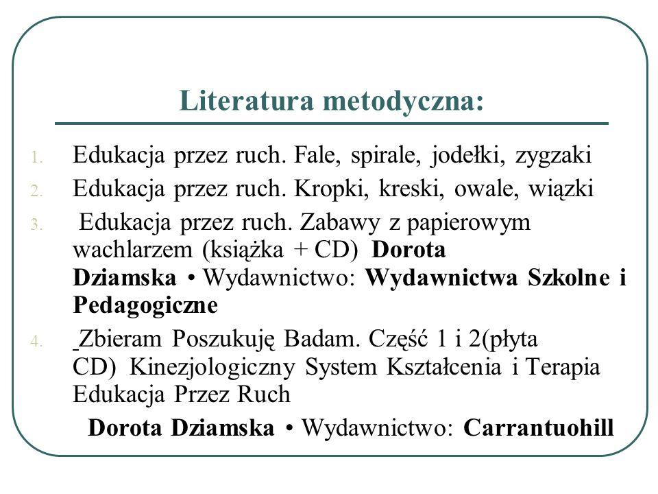 Literatura metodyczna: 1. Edukacja przez ruch. Fale, spirale, jodełki, zygzaki 2. Edukacja przez ruch. Kropki, kreski, owale, wiązki 3. Edukacja przez