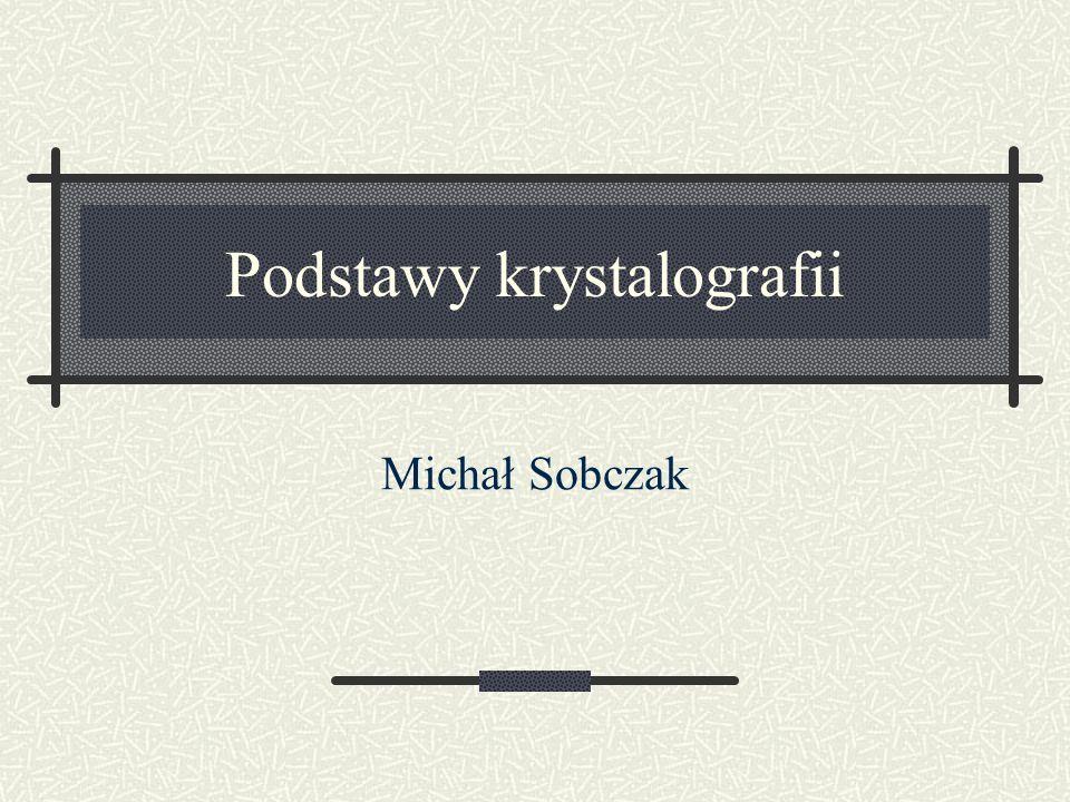 Podstawy krystalografii Michał Sobczak