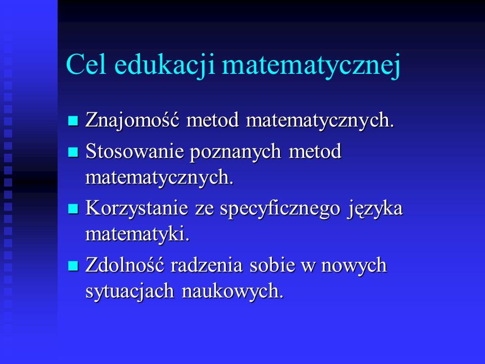 Cel edukacji matematycznej Znajomość metod matematycznych. Znajomość metod matematycznych. Stosowanie poznanych metod matematycznych. Stosowanie pozna