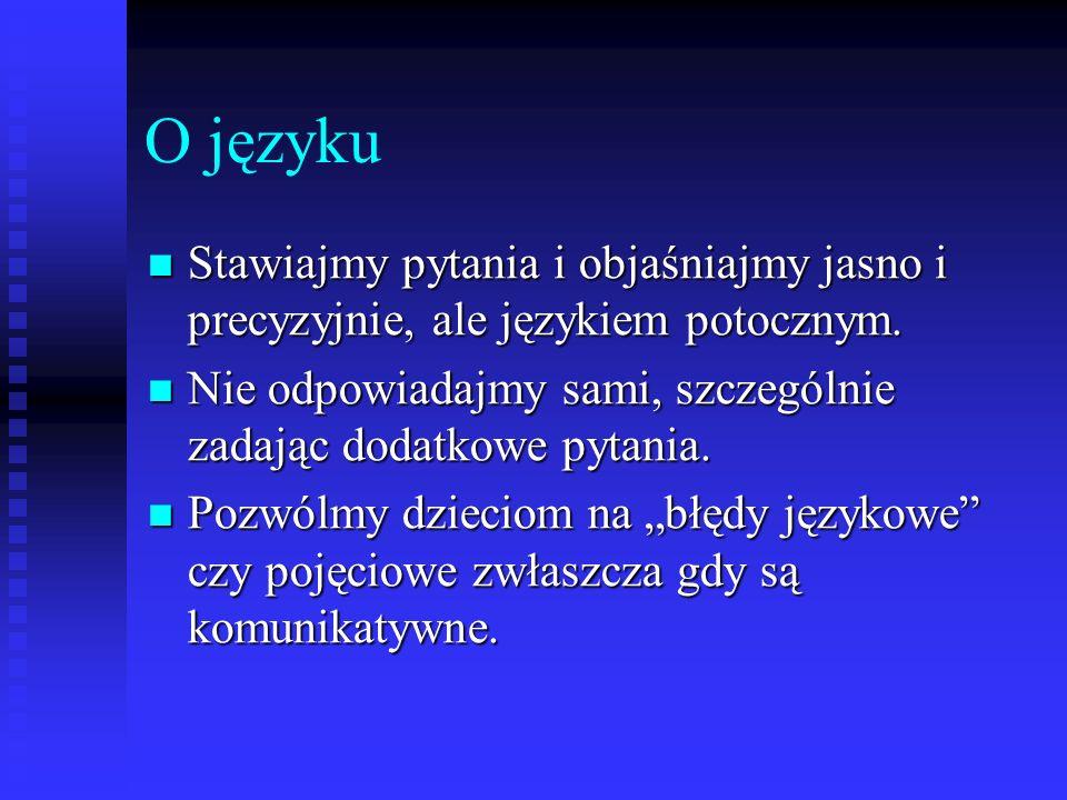 O języku Stawiajmy pytania i objaśniajmy jasno i precyzyjnie, ale językiem potocznym. Stawiajmy pytania i objaśniajmy jasno i precyzyjnie, ale językie