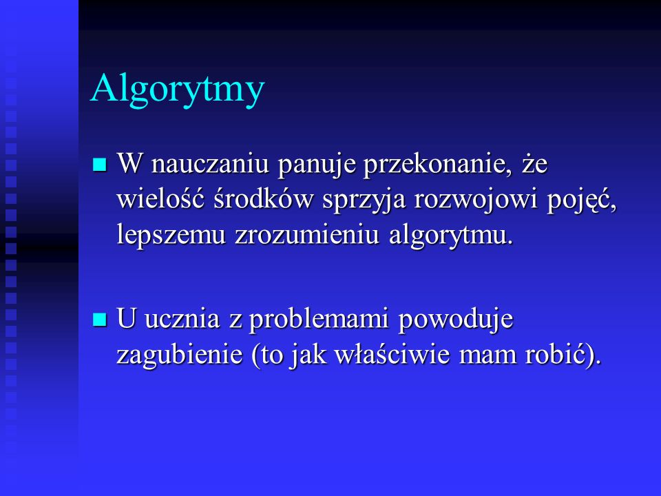 Algorytmy W nauczaniu panuje przekonanie, że wielość środków sprzyja rozwojowi pojęć, lepszemu zrozumieniu algorytmu. W nauczaniu panuje przekonanie,