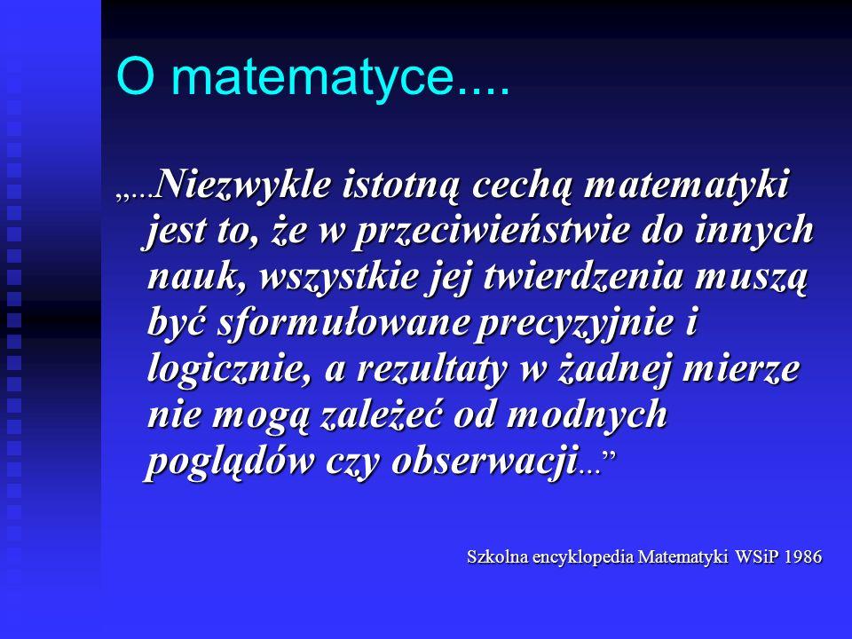 O matematyce....... Niezwykle istotną cechą matematyki jest to, że w przeciwieństwie do innych nauk, wszystkie jej twierdzenia muszą być sformułowane
