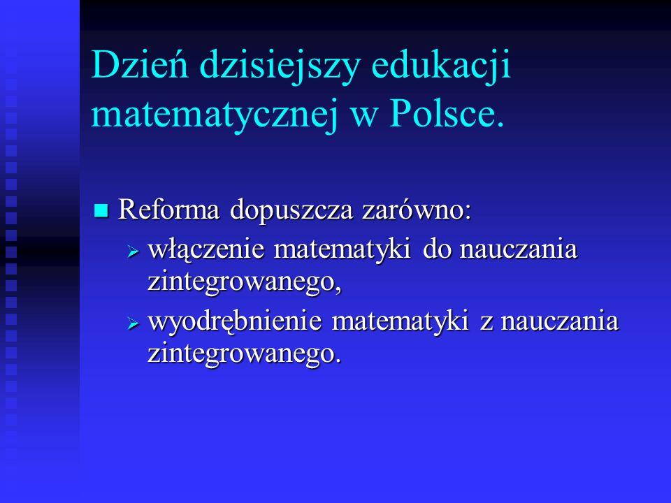 Dzień dzisiejszy edukacji matematycznej w Polsce. Reforma dopuszcza zarówno: Reforma dopuszcza zarówno: włączenie matematyki do nauczania zintegrowane