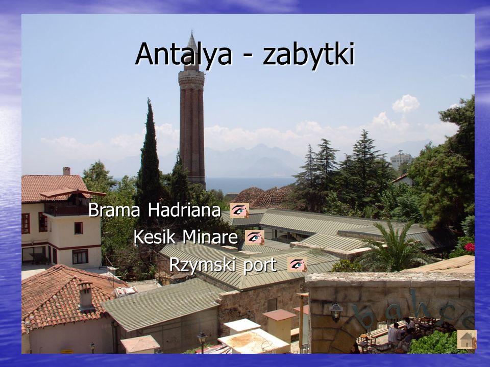 Antalya - zabytki Rzymski port Brama Hadriana Kesik Minare
