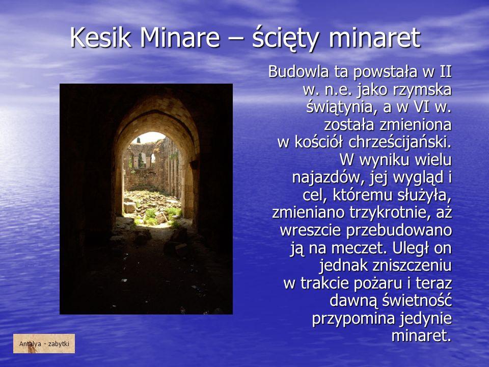 Kesik Minare – ścięty minaret Budowla ta powstała w II w. n.e. jako rzymska świątynia, a w VI w. została zmieniona w kościół chrześcijański. W wyniku