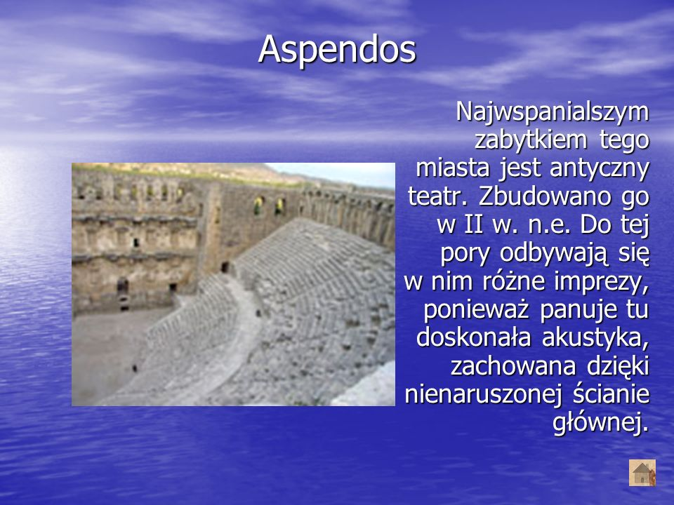 Aspendos Najwspanialszym zabytkiem tego miasta jest antyczny teatr. Zbudowano go w II w. n.e. Do tej pory odbywają się w nim różne imprezy, ponieważ p