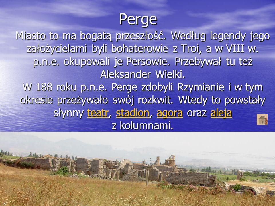 Perge Miasto to ma bogatą przeszłość. Według legendy jego założycielami byli bohaterowie z Troi, a w VIII w. p.n.e. okupowali je Persowie. Przebywał t