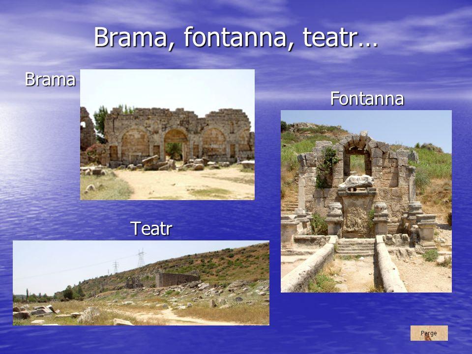 Brama, fontanna, teatr… Teatr z III wieku n.e. Brama Rzymska - wejście do miasta. Fontanna Boga Kestrosa, patrona rzeki, przy której leżało Perge. Per