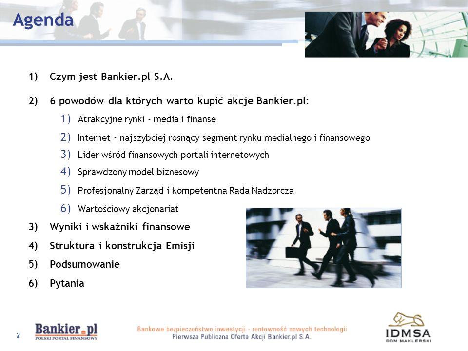 2 Agenda 1)Czym jest Bankier.pl S.A. 2)6 powodów dla których warto kupić akcje Bankier.pl: 1) Atrakcyjne rynki - media i finanse 2) Internet - najszyb