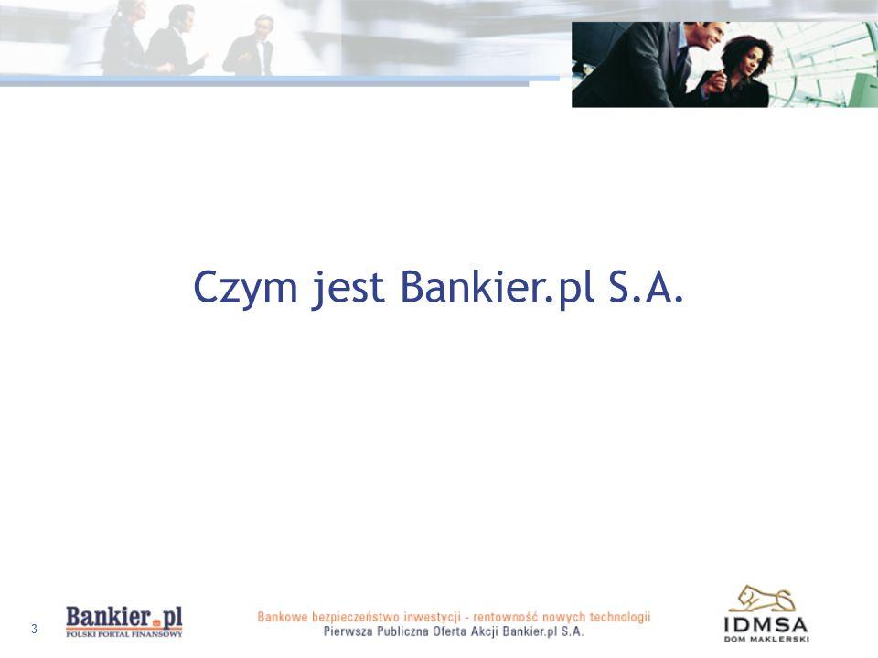 4 Bankier.pl S.A. Bankier.pl S.A. to niezależne medium internetowe i pośrednik finansowy